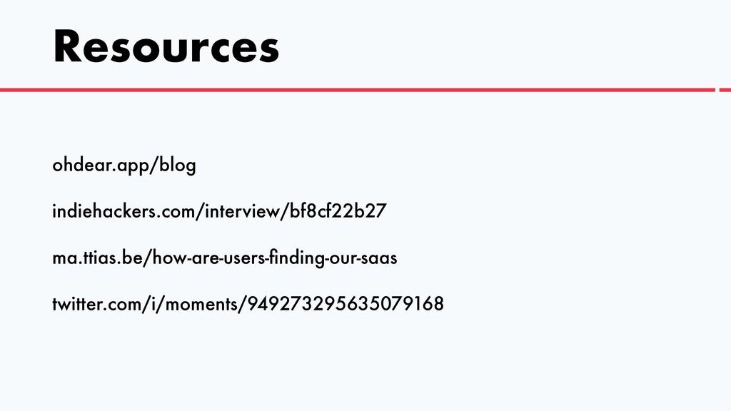 Resources ohdear.app/blog   indiehackers.com/in...