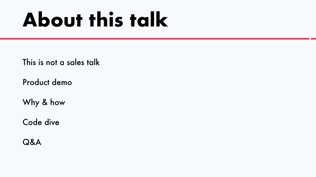 About this talk This is not a sales talk   Prod...