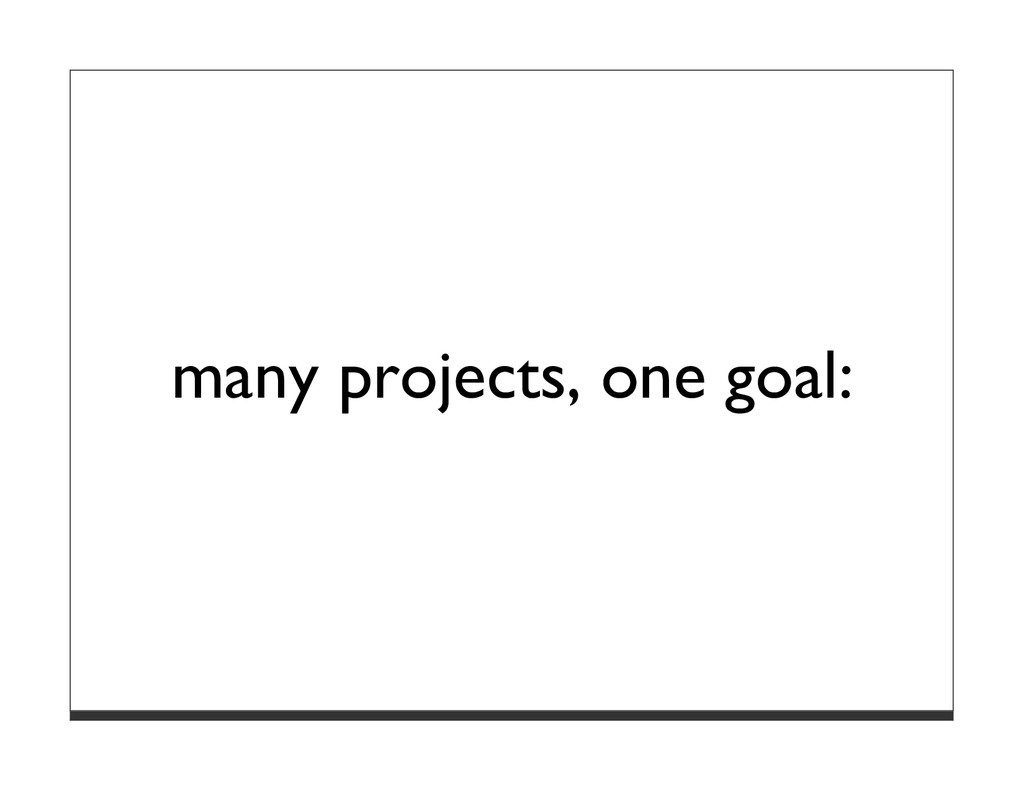 many projects, one goal:
