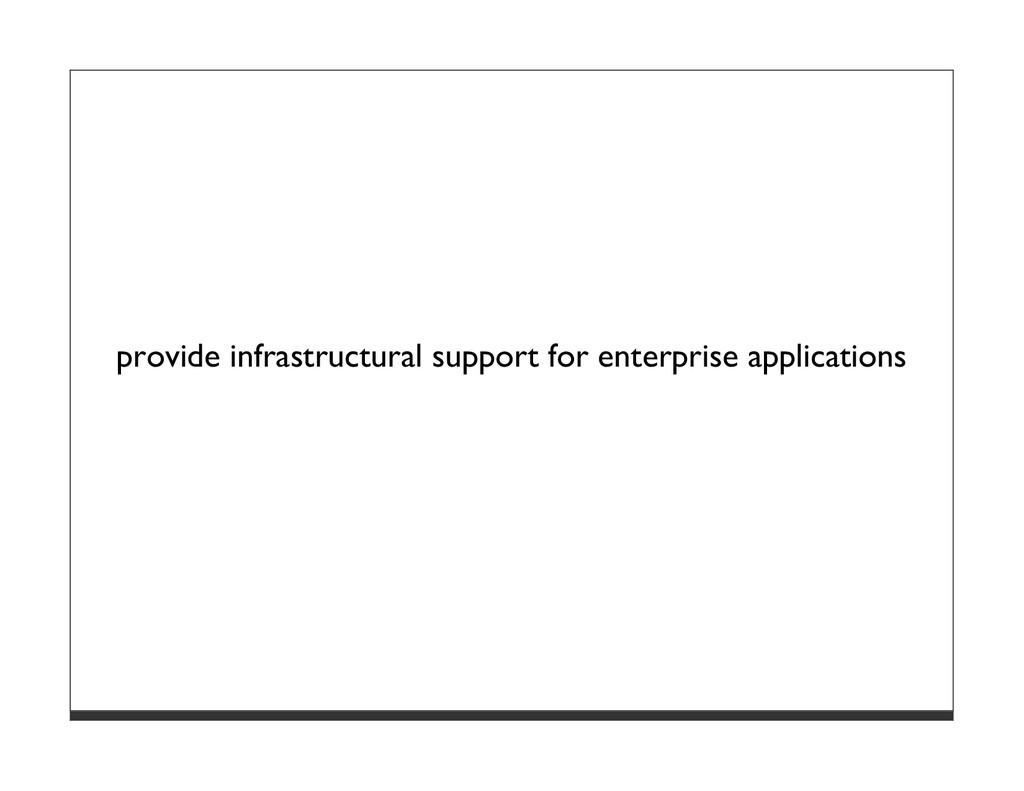 provide infrastructural support for enterprise ...