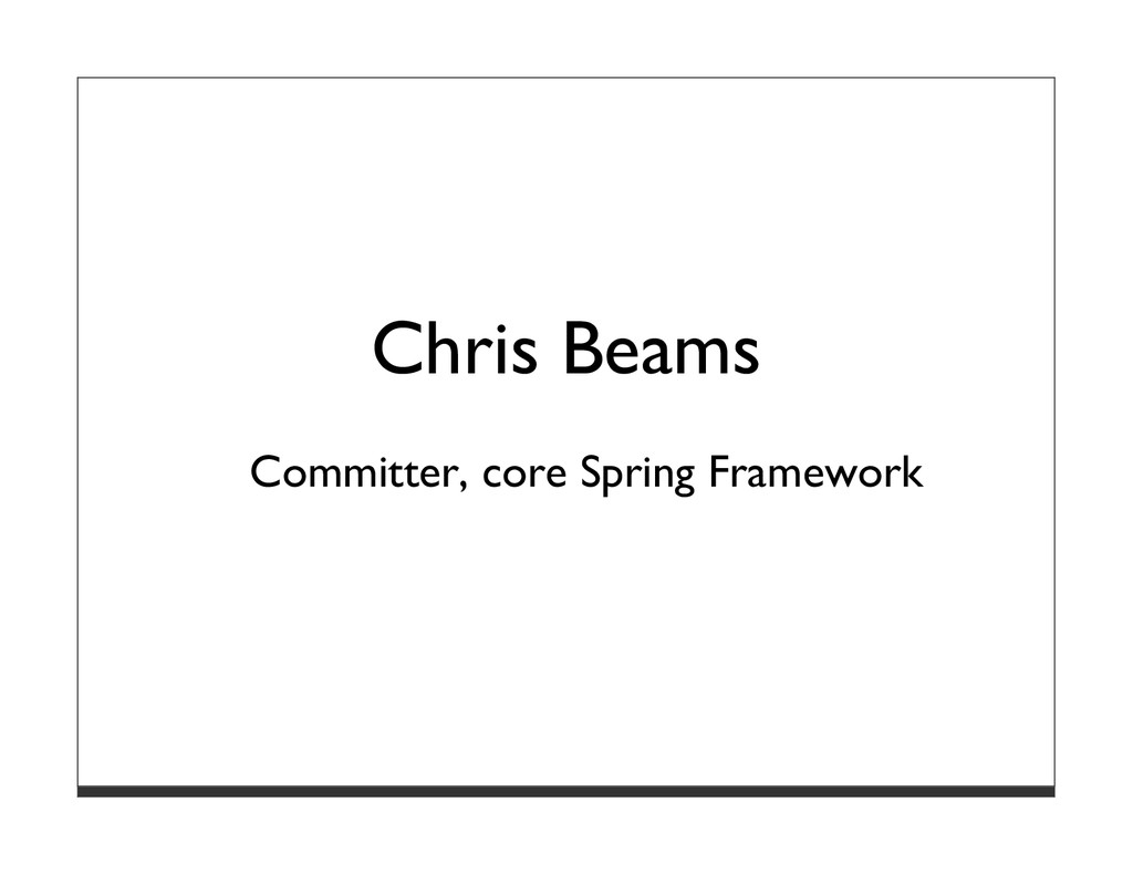 Chris Beams Committer, core Spring Framework