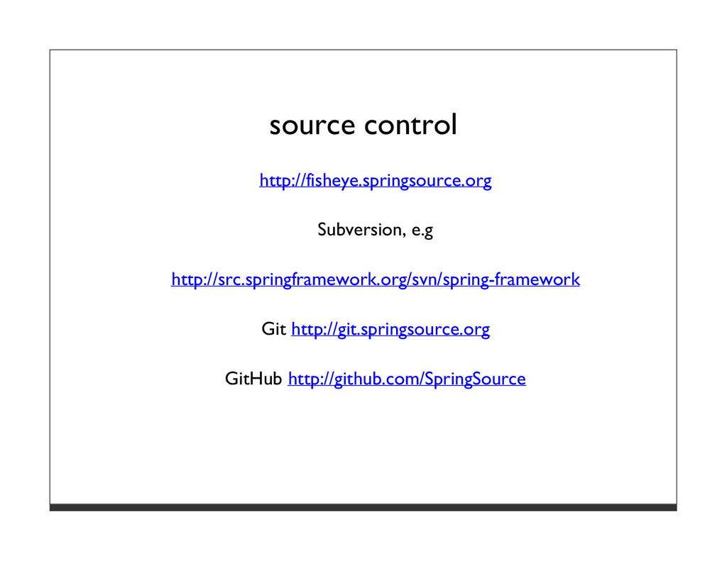 source control http://fisheye.springsource.org ...
