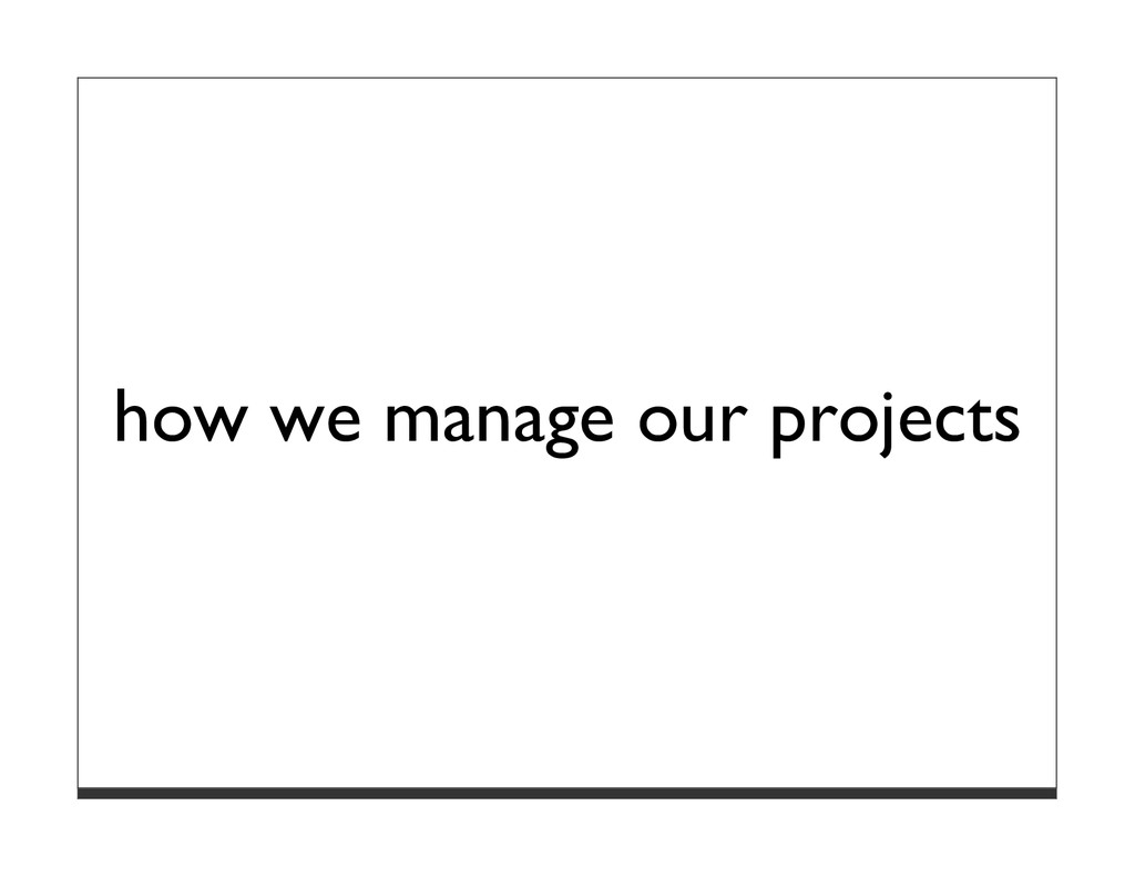 how we manage our projects