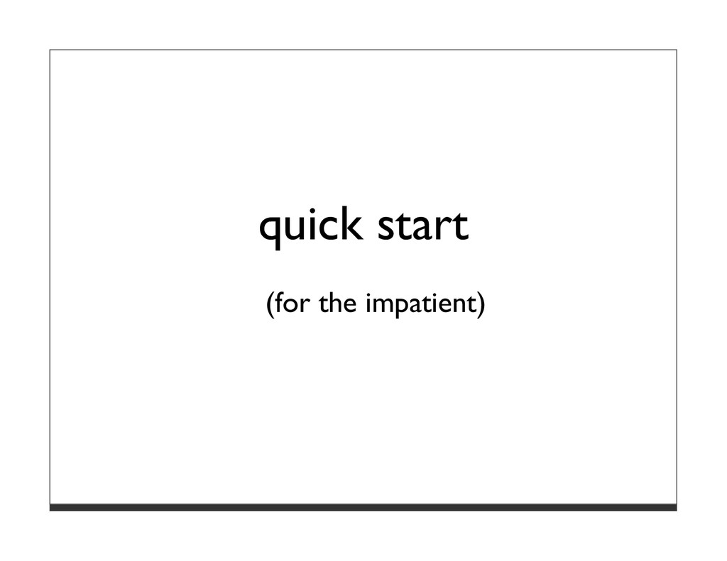 quick start (for the impatient)