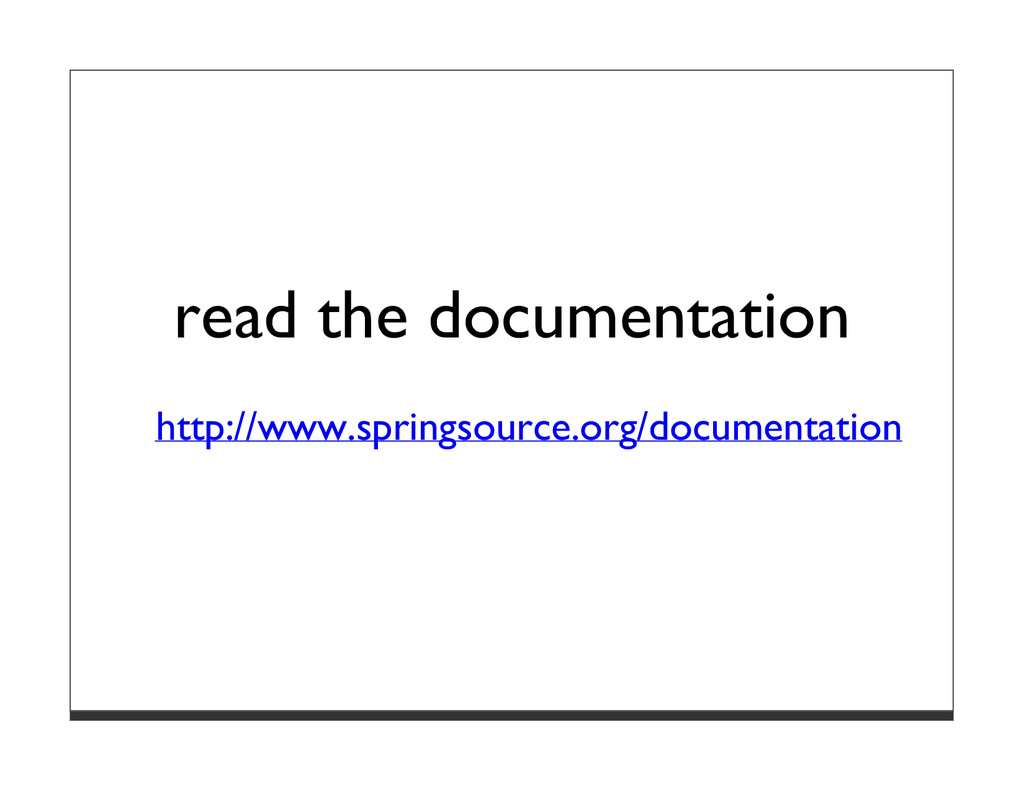 read the documentation http://www.springsource....