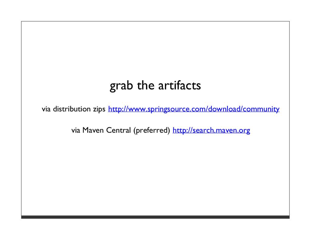 grab the artifacts via distribution zips http:/...