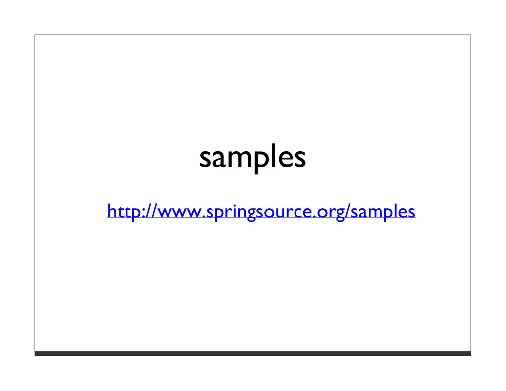 samples http://www.springsource.org/samples