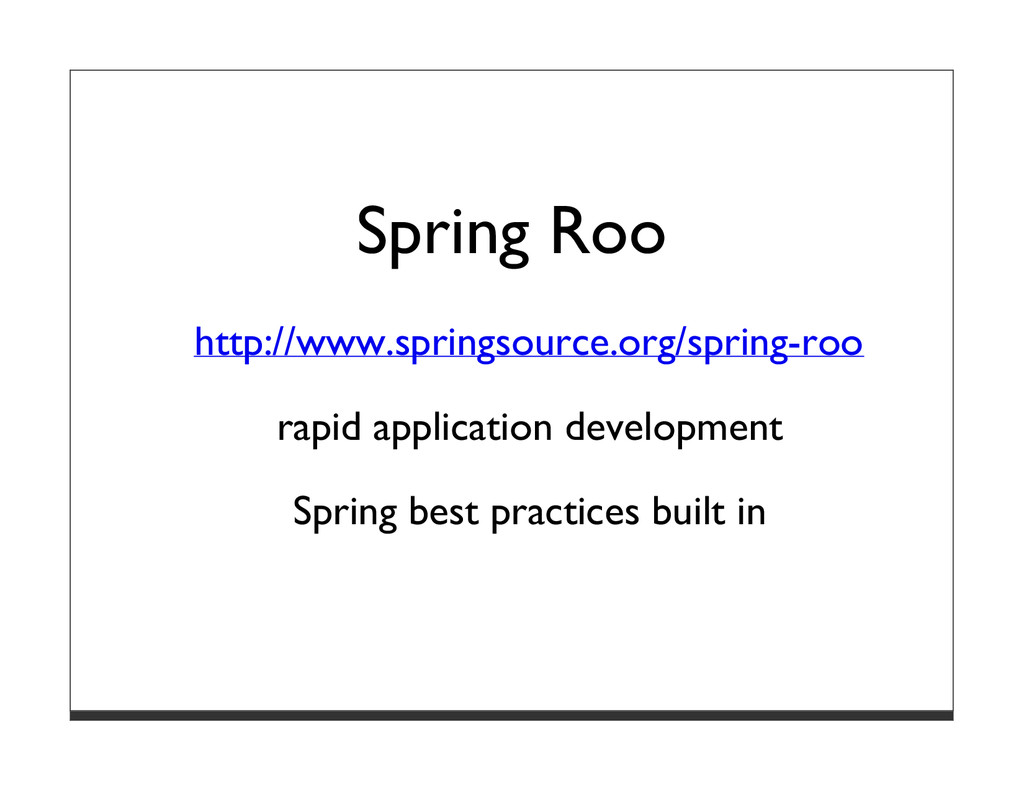 Spring Roo http://www.springsource.org/spring-r...