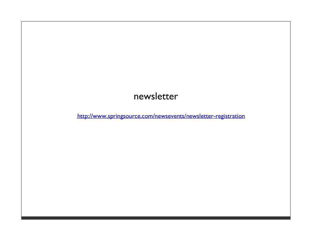 newsletter http://www.springsource.com/newseven...