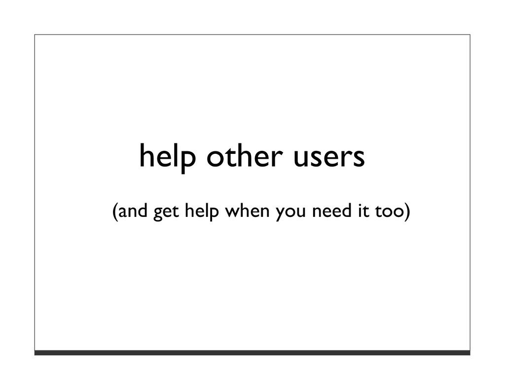help other users (and get help when you need it...
