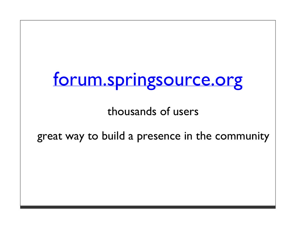 forum.springsource.org thousands of users great...