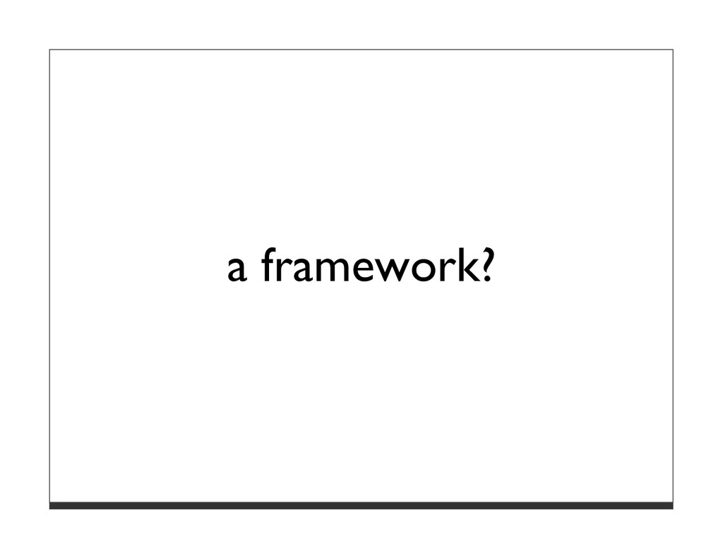 a framework?
