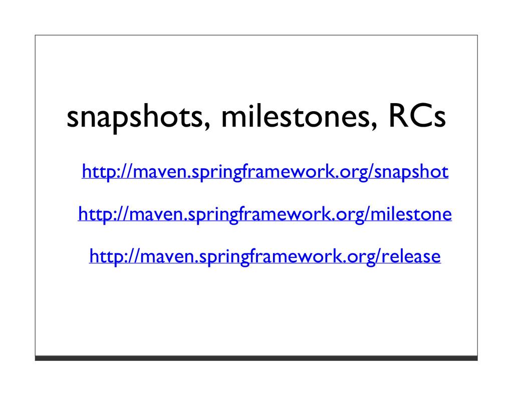 snapshots, milestones, RCs http://maven.springf...