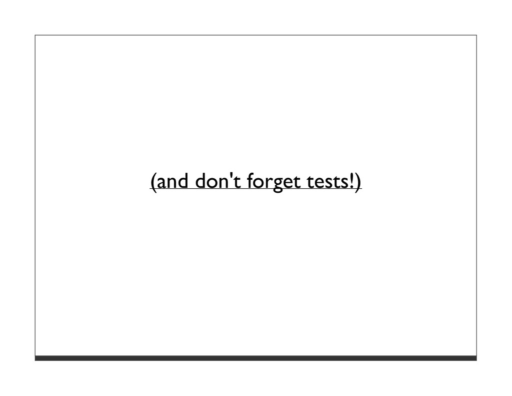 (and don't forget tests!)