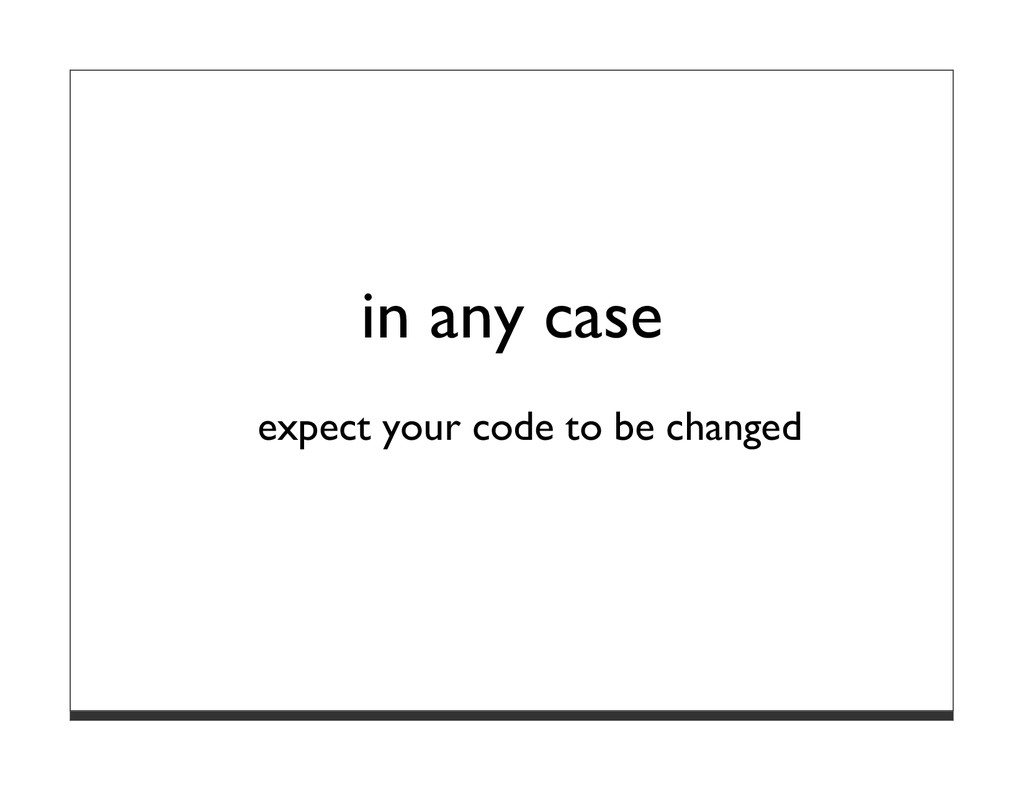 in any case expect your code to be changed
