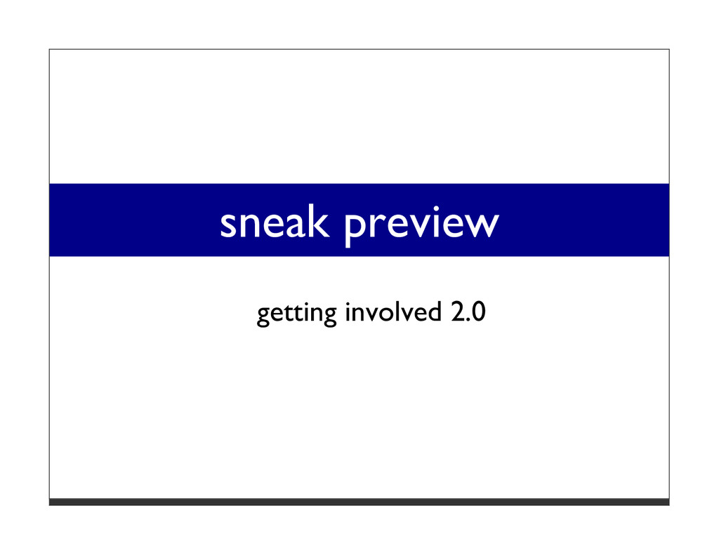 sneak preview getting involved 2.0