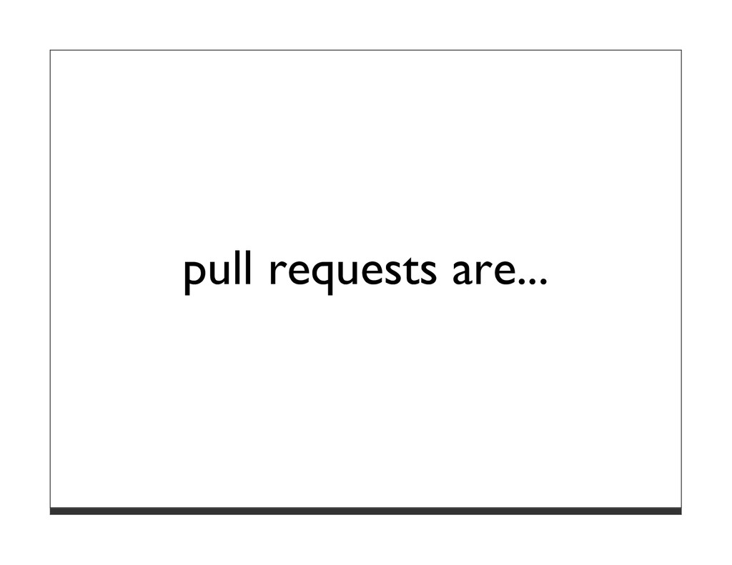 pull requests are...