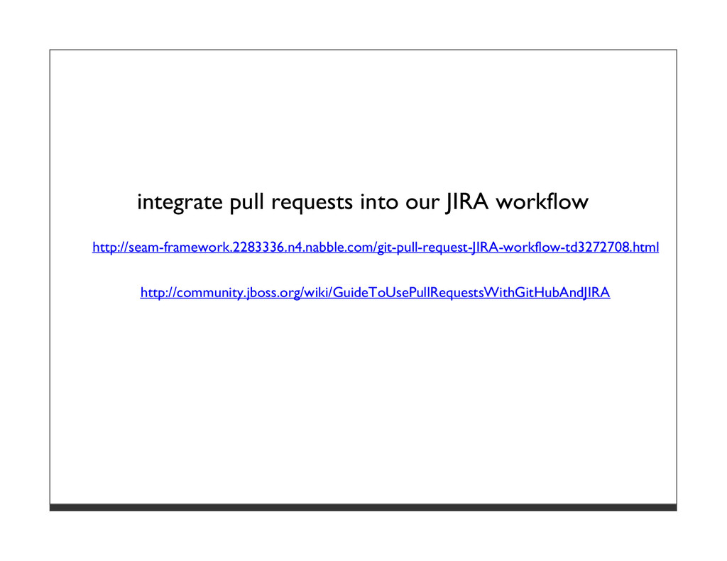 integrate pull requests into our JIRA workflow ...
