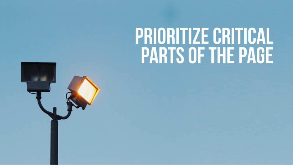 PRIORITIZE CRITICAL PARTS OF THE PAGE