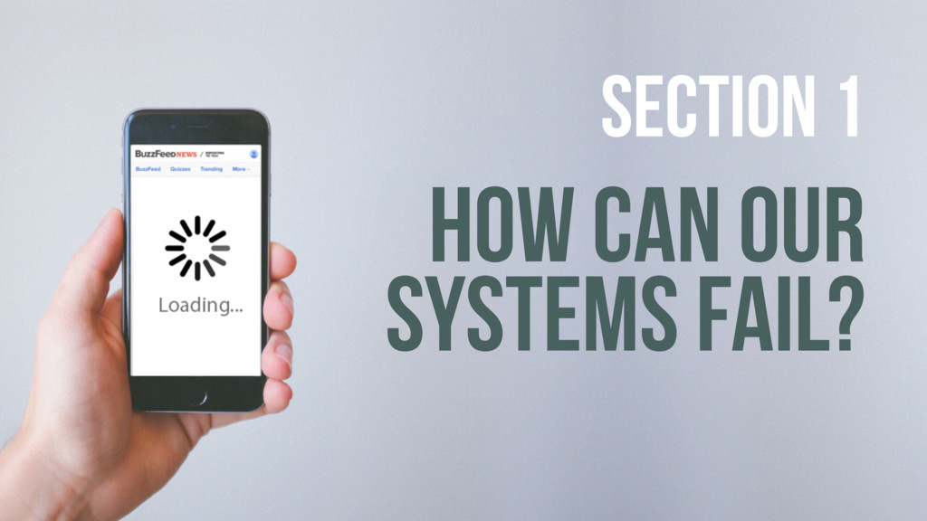 HOW CAN OUR SYSTEMS FAIL? SECTION 1