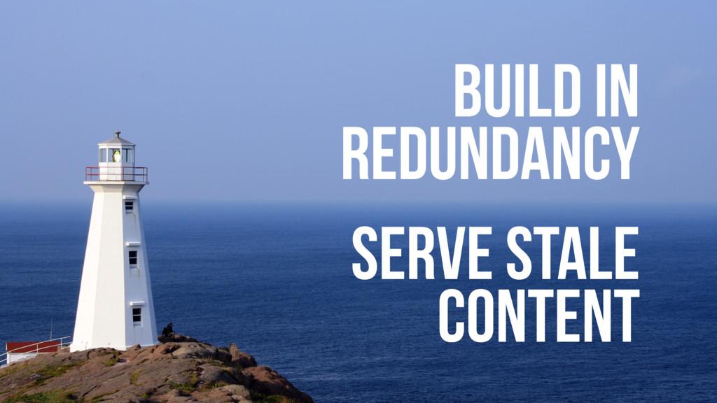 BUILD IN REDUNDANCY SERVE STALE CONTENT