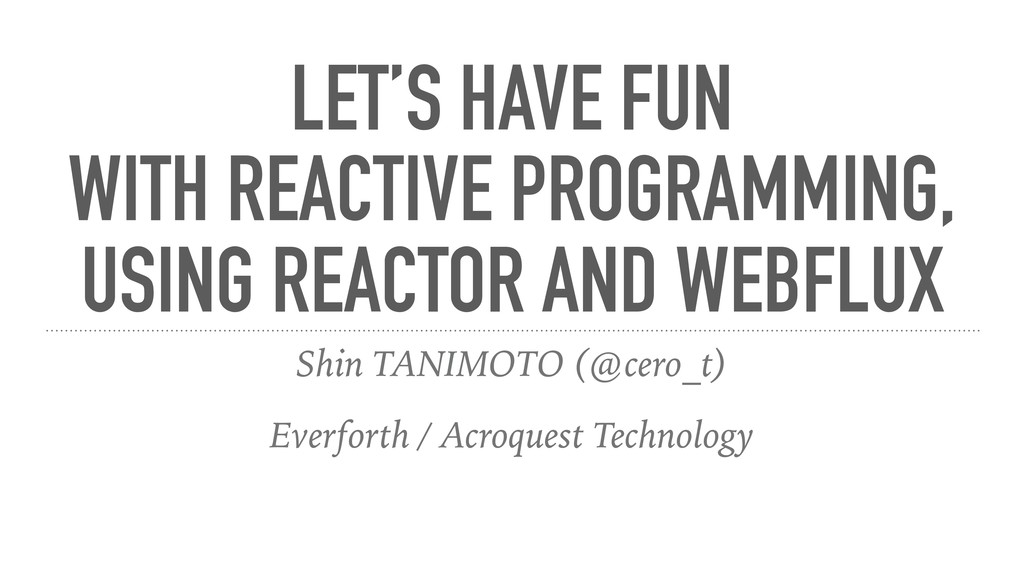 LET'S HAVE FUN WITH REACTIVE PROGRAMMING, USING...