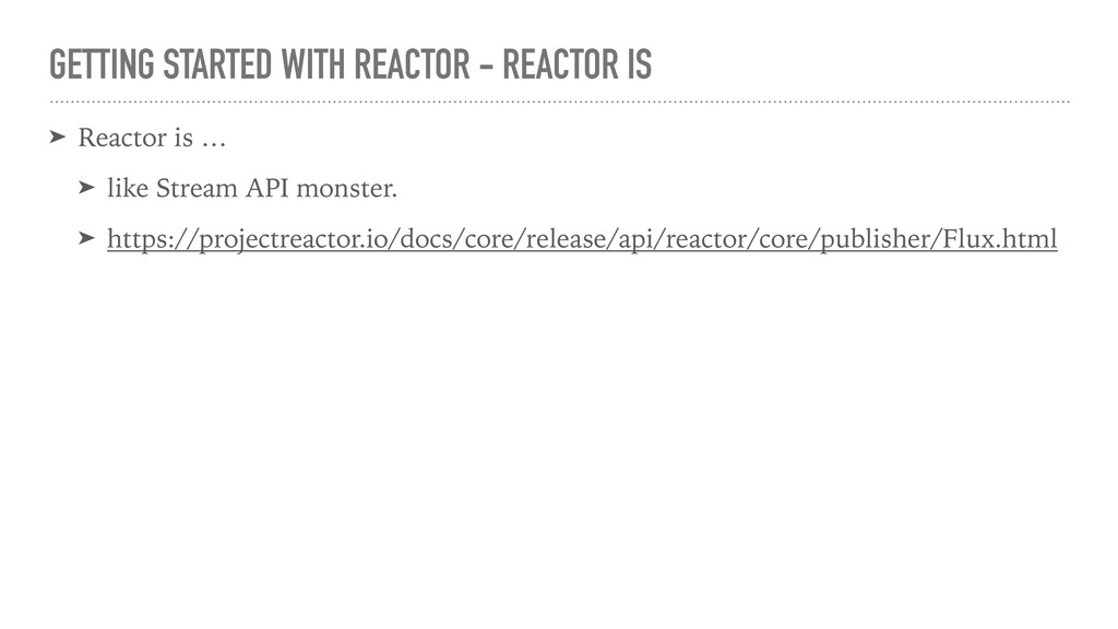 GETTING STARTED WITH REACTOR - REACTOR IS ➤ Rea...