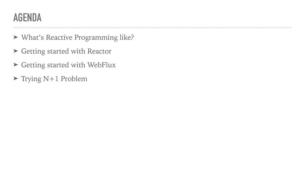 AGENDA ➤ What's Reactive Programming like? ➤ Ge...