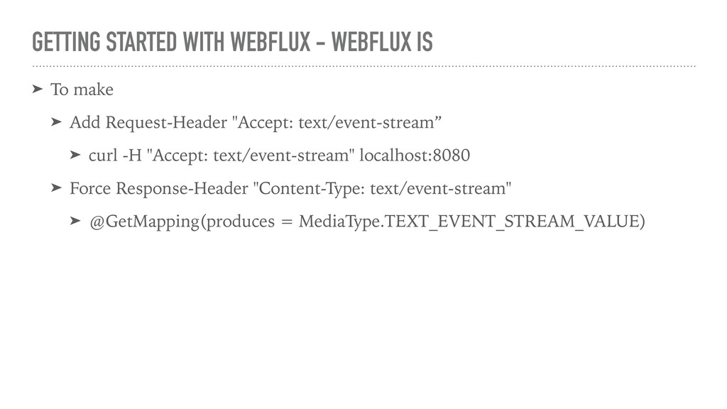 GETTING STARTED WITH WEBFLUX - WEBFLUX IS ➤ To ...