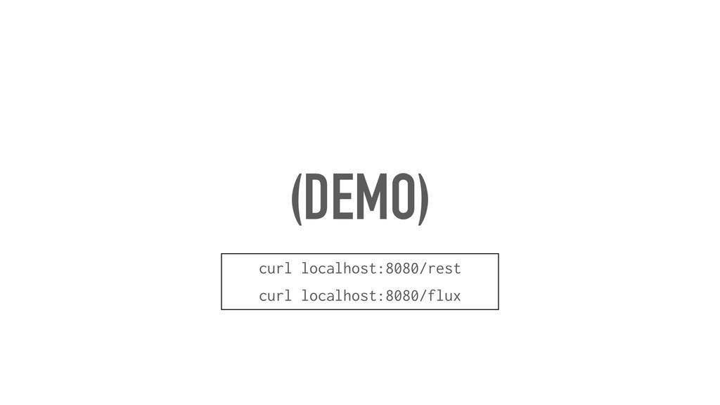 (DEMO) curl localhost:8080/rest curl localhost:...