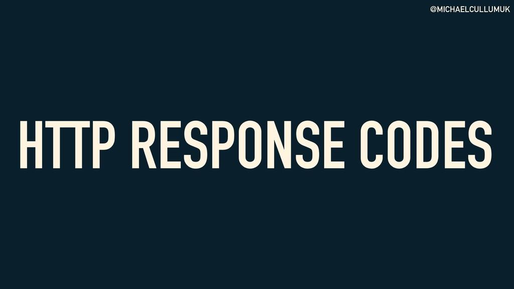 @MICHAELCULLUMUK HTTP RESPONSE CODES