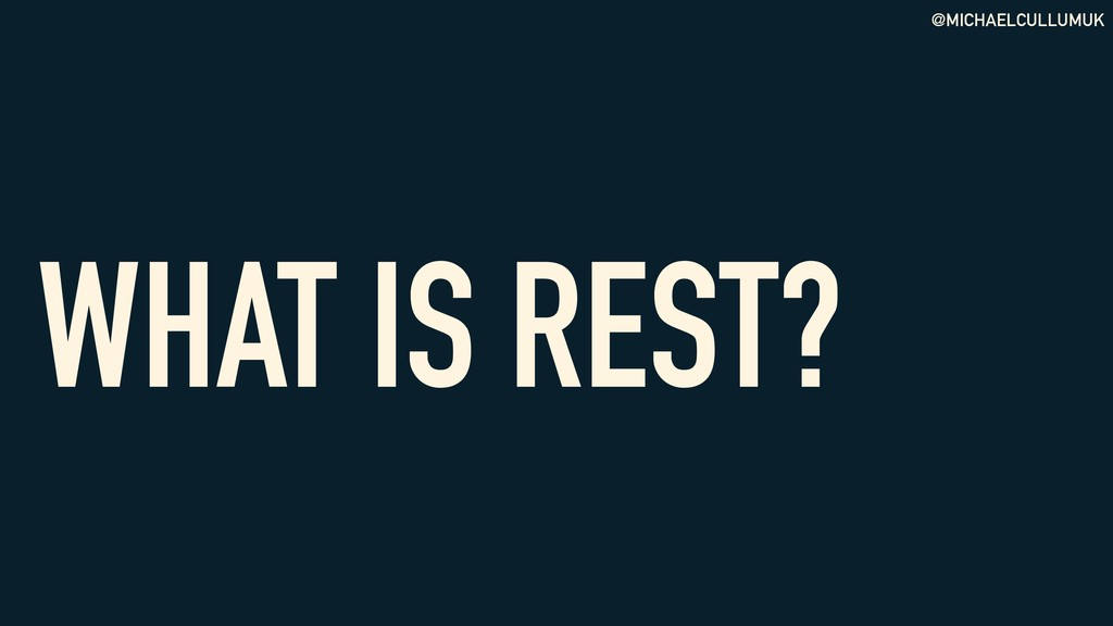 @MICHAELCULLUMUK WHAT IS REST?