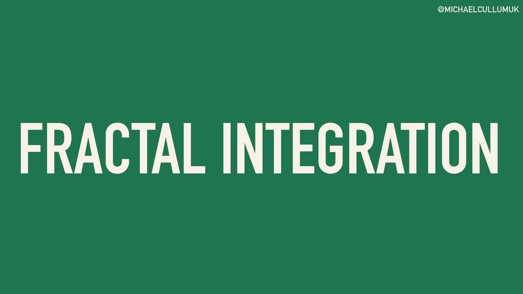 @MICHAELCULLUMUK FRACTAL INTEGRATION