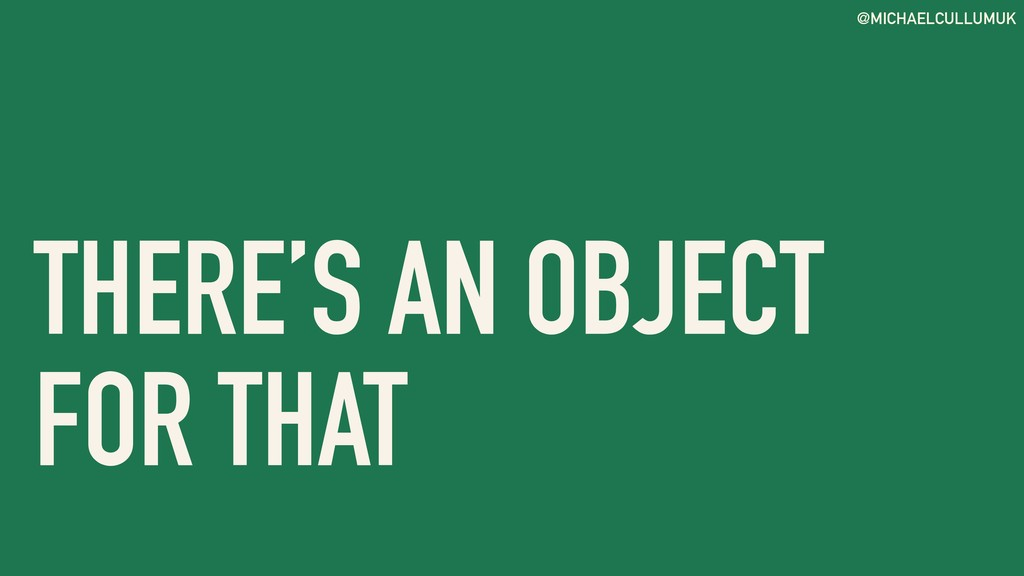 @MICHAELCULLUMUK THERE'S AN OBJECT FOR THAT