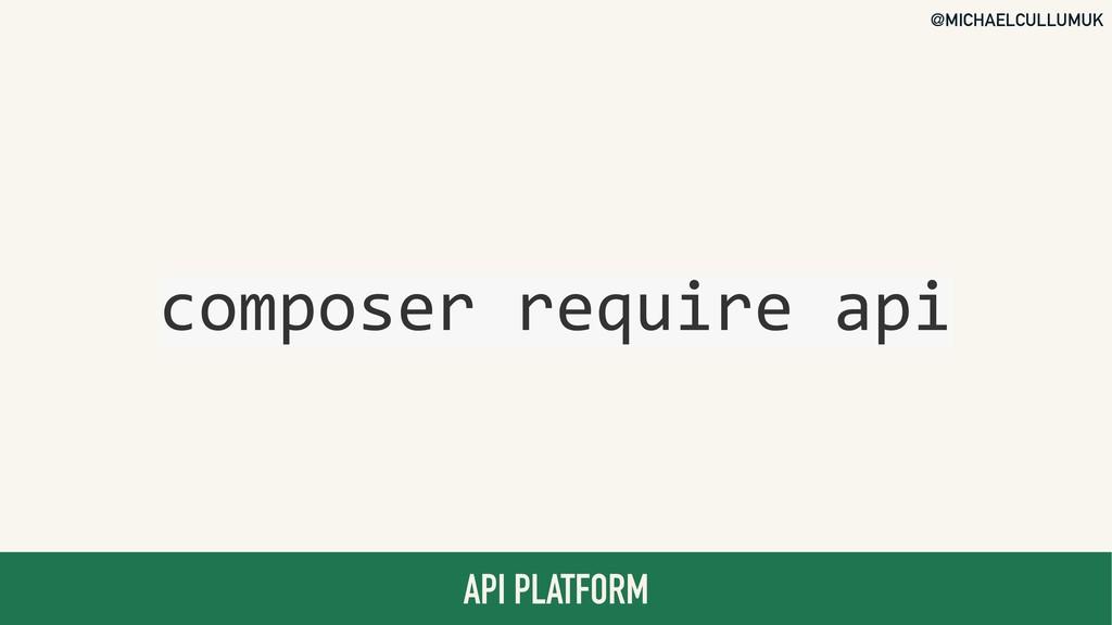 @MICHAELCULLUMUK API PLATFORM composer require ...