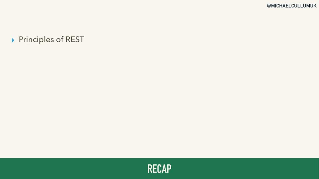 @MICHAELCULLUMUK ▸ Principles of REST RECAP