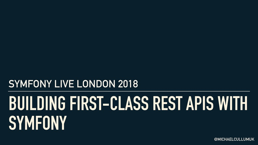 BUILDING FIRST-CLASS REST APIS WITH SYMFONY @MI...
