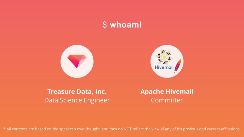 $ whoami Treasure Data, Inc. Data Science Engin...