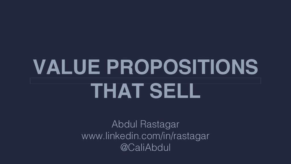 VALUE PROPOSITIONS THAT SELL Abdul Rastagar www...