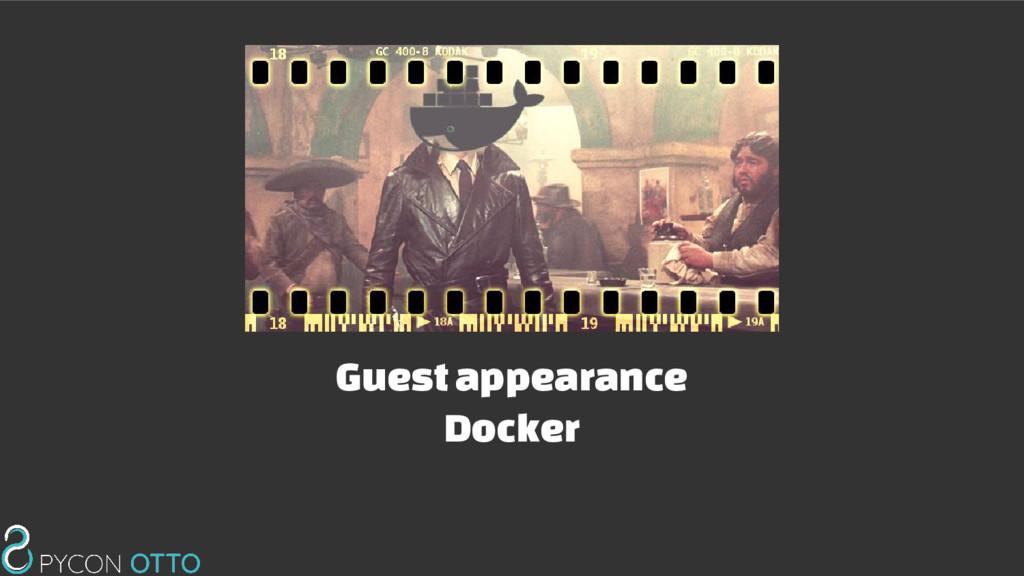 Guest appearance Docker
