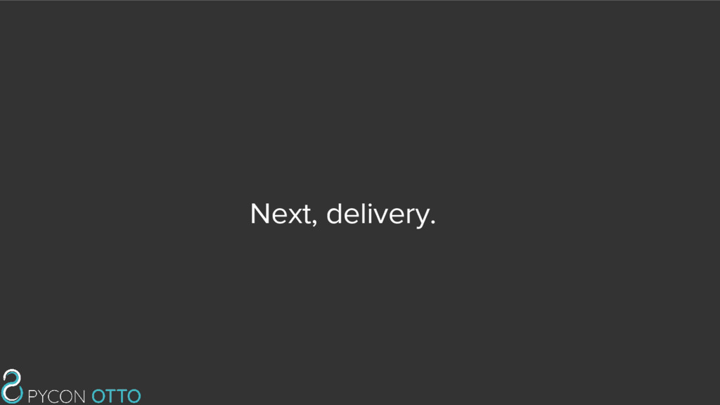 Next, delivery.