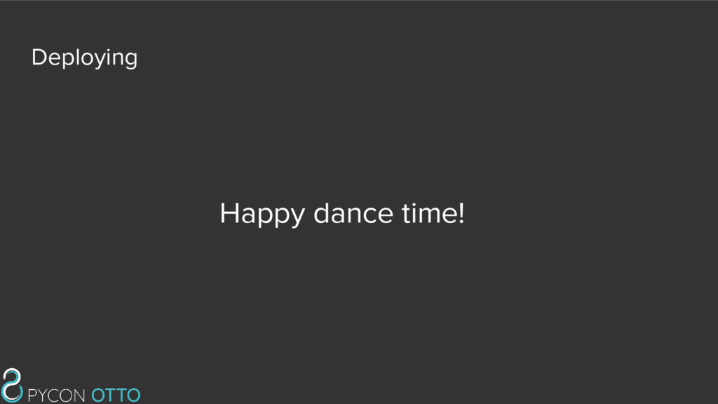 Deploying Happy dance time!
