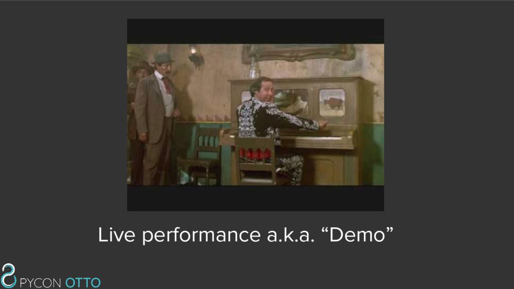 "Live performance a.k.a. ""Demo"""