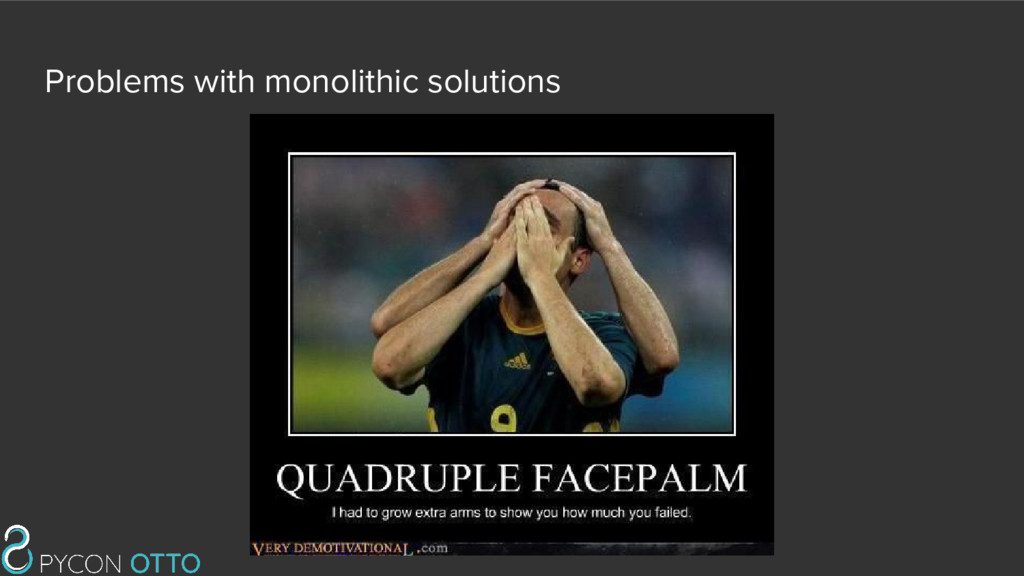 Problems with monolithic solutions