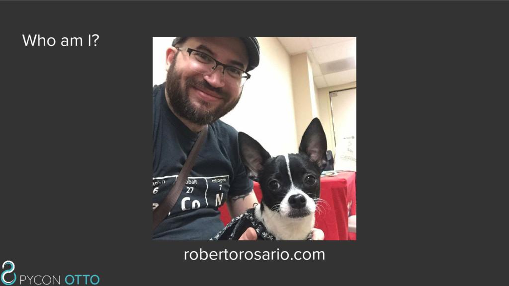 Who am I? robertorosario.com