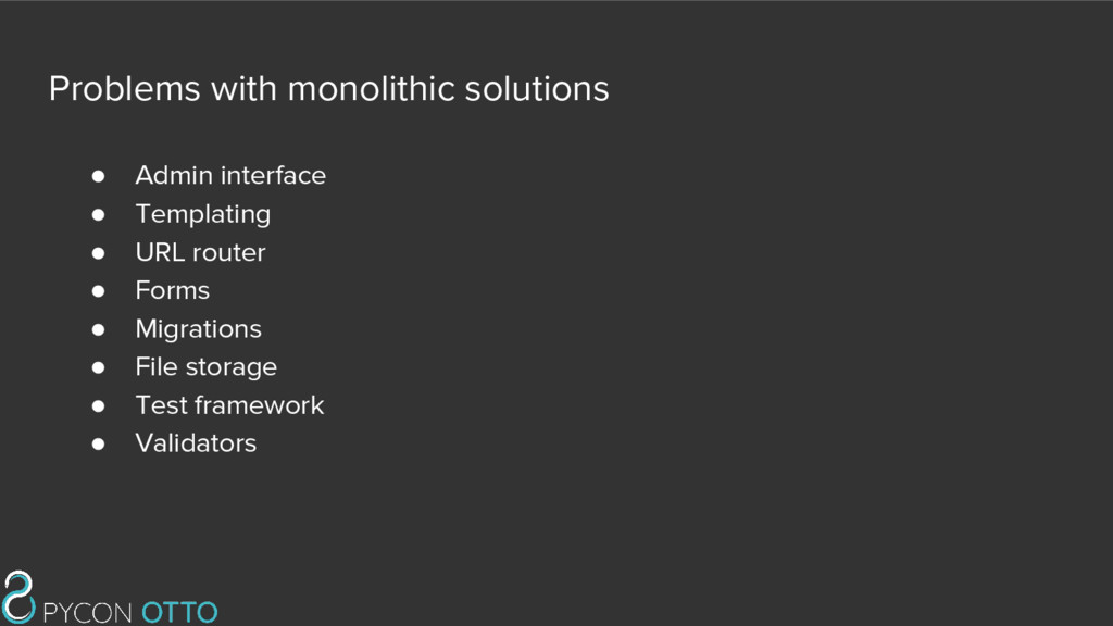 Problems with monolithic solutions ● Admin inte...