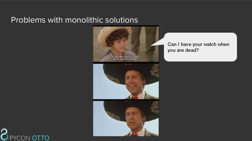 Problems with monolithic solutions Can I have y...
