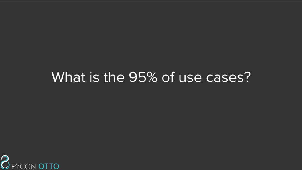 What is the 95% of use cases?