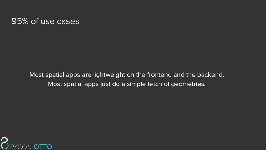 95% of use cases Most spatial apps are lightwei...