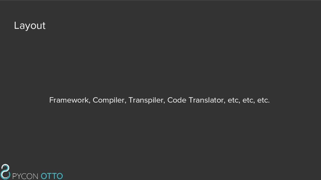 Layout Framework, Compiler, Transpiler, Code Tr...